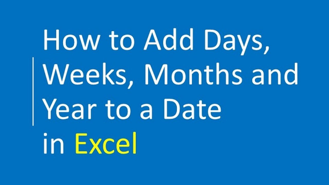 How to Add Days, Weeks, Months and Years to a Date in Excel